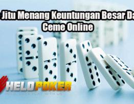 Tips Jitu Menang Keuntungan Besar Dalam Ceme Online